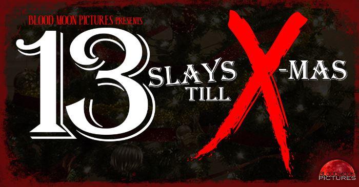 [News] Blood Moon Pictures Announces 13 SLAYS TILL X-MAS