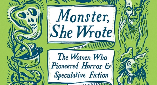 [Book Review] MONSTER, SHE WROTE: THE WOMEN WHO PIONEERED HORROR & SPECULATIVE FICTION