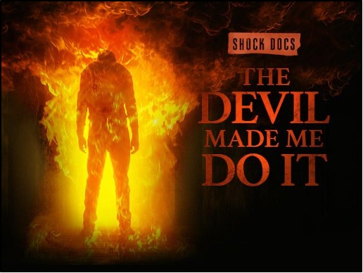 [Documentary Review] SHOCK DOCS: THE DEVIL MADE ME DO IT